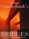 Dan Cruickshank&#39;s Bridges (eBook): Heroic Designs that Changed the World